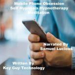 Mobile Phone Obsession Self Hypnosis Hypnotherapy Meditation, Key Guy Technology