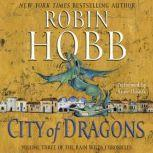City of Dragons Volume Three of the Rain Wilds Chronicles, Robin Hobb