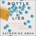 Bottle of Lies The Inside Story of the Generic Drug Boom, Katherine Eban