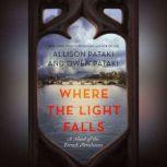 Where the Light Falls A Novel of the French Revolution, Allison Pataki