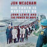 His Truth Is Marching On John Lewis and the Power of Hope, Jon Meacham