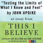 "The Benefits of Restlessness and Jagged Edges A ""This I Believe"" Essay, John Updike"
