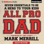 All Pro Dad Seven Essentials to Be a Hero to Your Kids, Mark Merrill