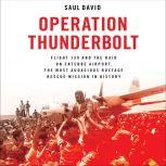 Operation Thunderbolt Flight 139 and the Raid on Entebbe Airport, the Most Audacious Hostage Rescue Mission in History, Saul David