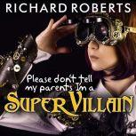Please Don't Tell My Parents I'm a Supervillain, Richard Roberts