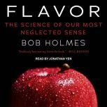 Flavor The Science of Our Most Neglected Sense, Bob Holmes
