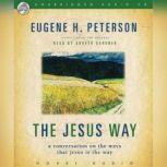 The Jesus Way A Conversation on the Ways that Jesus is the Way, Eugene H. Peterson