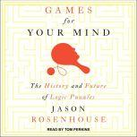 Games for Your Mind The History and Future of Logic Puzzles, Jason Rosenhouse