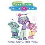 Baby Trolls Get a Bad Rap, Justine Avery