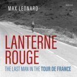 Lanterne Rouge The Last Man in the Tour de France, Max Leonard