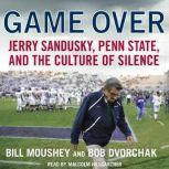 Game Over Penn State, Jerry Sandusky, and the Culture of Silence, Bill Moushey