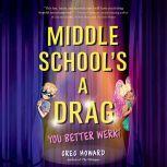 Middle School's a Drag, You Better Werk!, Greg Howard