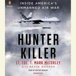 Hunter Killer Inside America's Unmanned Air War, T. Mark Mccurley