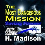 The Most Dangerous Mission Saving Freezer, H. Madison