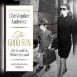 The Good Son JFK Jr. and the Mother He Loved, Christopher Andersen