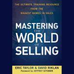 Mastering the World of Selling The Ultimate Training Resource from the Biggest Names in Sales, Jeffrey Gitomer
