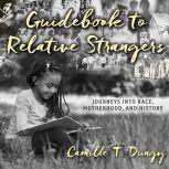 Guidebook to Relative Strangers Journeys into Race, Motherhood, and History, Camille T. Dungy