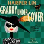 Granny Undercover Book 2 of the Secret Agent Granny Mysteries, Harper Lin