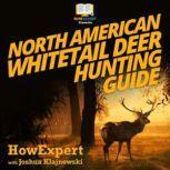 North American Whitetail Deer Mini Hunting Guide, HowExpert