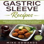 Gastric Sleeve Recipes: Simple Bariatric Meal Plans to Eat After Your Surgery for Easy and Healthy Recovery, Mike Edwards