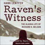 Raven's Witness The Alaska Life of Richard K. Nelson, Hank Lentfer