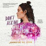 Don't Ask Me Where I'm From, Jennifer De Leon
