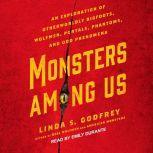 Monsters Among Us An Exploration of Otherworldly Bigfoots, Wolfmen, Portals, Phantoms, and Odd Phenomena, Linda S. Godfrey