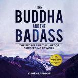 The Buddha and the Badass The Secret Spiritual Art of Succeeding at Work, Vishen Lakhiani