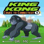 King Kong Comes to Connecticut Kid Book To Read, Dr. MC