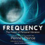 Frequency The Power of Personal Vibration, Penney Peirce