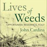 Lives of Weeds Opportunism, Resistance, Folly, John Cardina