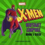 X-Men Mutant Empire Book One: Siege, Christopher Golden