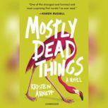 Mostly Dead Things, Kristen Arnett