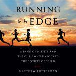 Running to the Edge A Band of Misfits and the Guru Who Unlocked the Secrets of Speed, Matthew Futterman