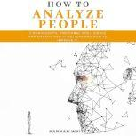 How to Analyze People 2 Manuscripts- Emotional Intelligence and Empath, Why It Matters and How to Improve It, Hannah White