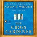 The Cross Gardener, Jason F. Wright