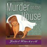 Murder on the House, Juliet Blackwell