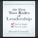 The First Two Rules of Leadership Don't be Stupid, Don't be a Jerk, David Cottrell
