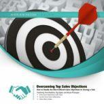Overcoming Top Sales Objections How to  Handle the Most Difficult Sales Objections to Closing a Sale, Made for Success