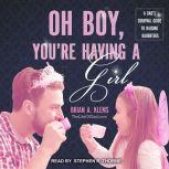 Oh Boy, You're Having a Girl A Dad's Survival Guide to Raising Daughters, Brian Klems
