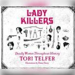 Lady Killers Deadly Women Throughout History, Tori Telfer
