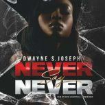 Never Say Never, Dwayne S. Joseph