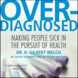 Overdiagnosed Making People Sick in Pursuit of Health, H. Gilbert Welch