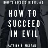 How to Succeed in Evil, Patrick E. McLean