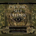Psychic Self-Defense The Definitive Manual for Protecting Yourself Against Paranormal Attack, Dion Fortune