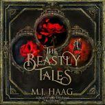 The Beastly Tales The Completely Collection: Books 1 - 3, M.J. Haag