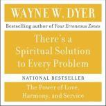 There's A Spiritual Solution to Every Problem, Wayne W. Dyer
