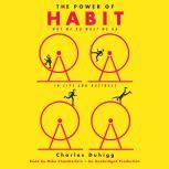 The Power of Habit Why We Do What We Do in Life and Business, Charles Duhigg