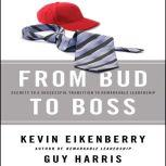 From Bud to Boss Secrets to a Successful Transition to Remarkable Leadership, Kevin Eikenberry