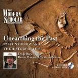 Unearthing the Past Paleontology and the History of Life, Jeffrey W. Martz